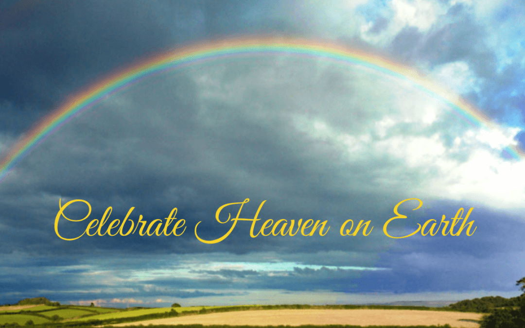 Celebrate Heaven on Earth